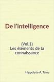 Hippolyte-A. Taine - De l'intelligence (Vol.1) - Les éléments de la connaissance.