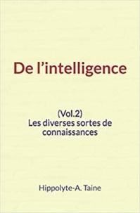 Hippolyte-A. Taine - De l'intelligence (Vol.2) - Les diverses sortes de connaissances.