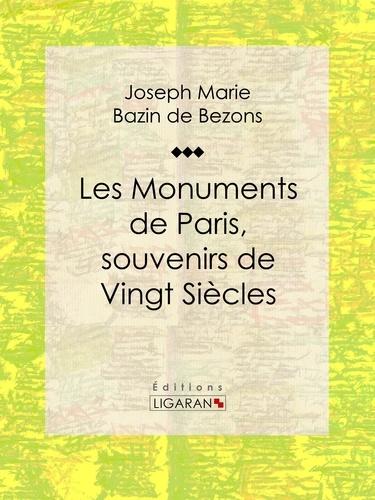 Hippolyte Bazin de Bezons et  Ligaran - Les Monuments de Paris souvenirs de Vingt Siècles.