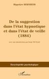 Hippolyte Bernheim - De la suggestion dans l'état hypnotique et dans l'état de veille.