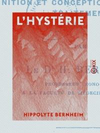 Hippolyte Bernheim - L'Hystérie - Définition et conception, pathogénie, traitement.