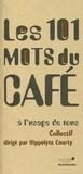Hippolyte Courty - Les 101 mots du café à l'usage de tous.