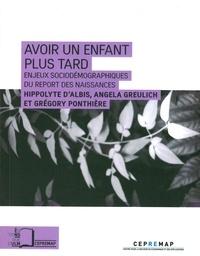 Hippolyte d' Albis et Angela Greulich - Avoir un enfant plus tard - Enjeux sociodémographiques du report des naissances.