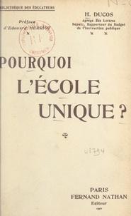 Hippolyte Ducos et Edouard Herriot - Pourquoi l'école unique ?.