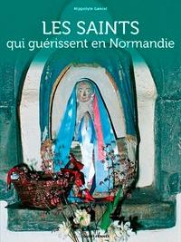 Hippolyte Gancel - Les saints qui guérissent en Normandie.