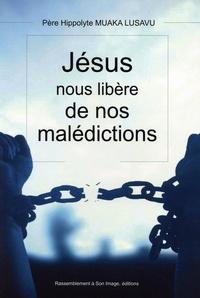 Jésus nous libère de nos malédictions - Hippolyte Muaka Lusavu pdf epub