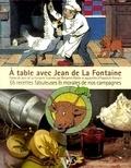 Hippolyte Romain - A table avec Jean de La Fontaine - 55 recettes fabuleuses et morales de nos campagnes.