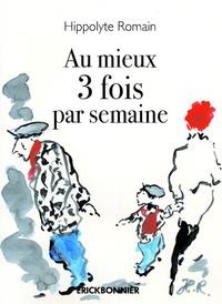 Hippolyte Romain - Au mieux 3 fois par semaine.