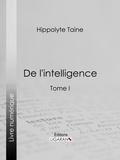 Hippolyte Taine et  Ligaran - De l'intelligence - Tome I.