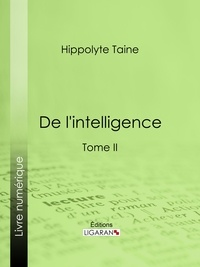 Hippolyte Taine et  Ligaran - De l'intelligence - Tome II.
