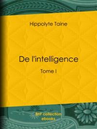 Hippolyte Taine - De l'intelligence - Tome I.