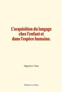 Hippolyte Taine - L'acquisition du langage chez l'enfant et dans l'espèce humaine..