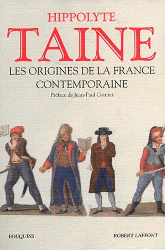 Hippolyte Taine - Les origines de la France contemporaine - L'ancien régime, La révolution, Le régime moderne.