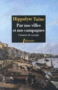 Hippolyte Taine - Par nos villes et nos campagnes - Carnets de voyage.