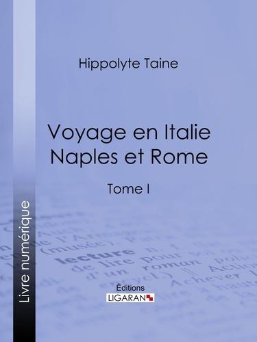 Hippolyte Taine et  Ligaran - Voyage en Italie. Naples et Rome - Tome I.