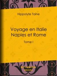 Hippolyte Taine - Voyage en Italie. Naples et Rome - Tome I.