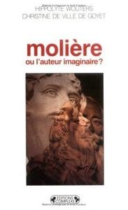 Hippolyte Wouters et Christine de Ville de Goyet - Molière ou l'auteur imaginaire ?.