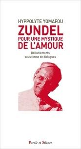 Hippolyte Yomafou - Zundel : pour une mystique de l'amour - Balbutiements sous forme de dialogues.