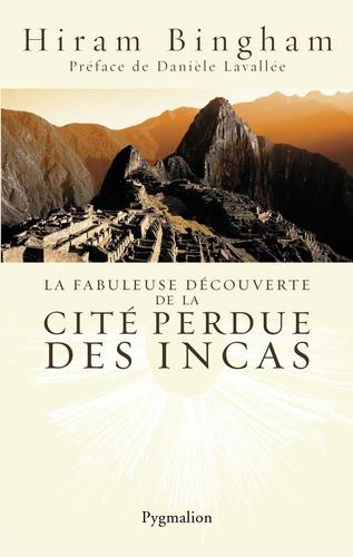 Hiram Bingham - La fabuleuse découverte de la cité perdue des Incas - La découverte de Machu Picchu.