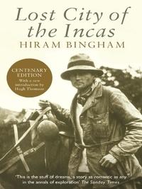 Hiram Bingham et Hugh Thomson - Lost City of the Incas.