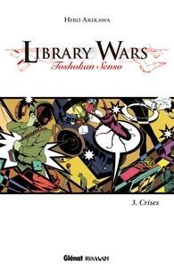 Hiro Arikawa - Library Wars Tome 3 : Crises.