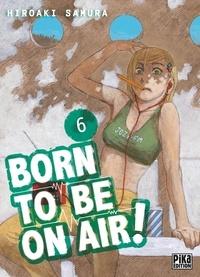 Hiroaki Samura - Born to be on air ! Tome 6 : .