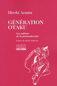 Hiroki Azuma - Génération Otaku - Les enfants de la postmodernité.