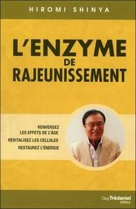 Hiromi Shinya - L'enzyme de rajeunissement - Renversez les effets de l'âge, revitalisez les cellules, restaurez l'énergie.