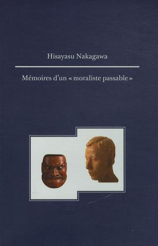 """Hisayasu Nakagawa - Mémoires d'un """"moraliste passable"""" - Le pied gauche et la vie droite d'un professeur japonais."""
