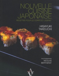 Hisayuki Takeuchi - Nouvelle cuisine japonaise - Recettes pour le corps et l'esprit.
