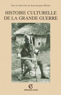 Jean-Jacques Becker - Histoire culturelle de la grande guerre.