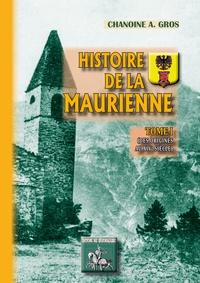 Adolphe Gros - Histoire de la Maurienne 1 : Histoire de la Maurienne - Tome Ier [Des origines au XIVe siècle].