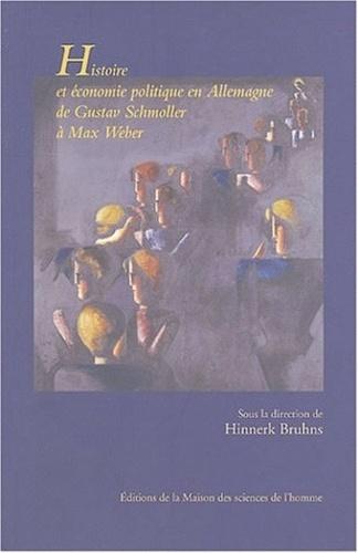 Hinnerk Bruhns - Histoire et économie politique en Allemagne de Gustav Schmoller à Max Weber - Nouvelles perspectives de l'école historique de l'économie.