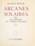 Histoire et tradition et Jacques Breyer - Arcanes solaires - Ou Les secrets du Temple Solaire.