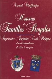 Histoires de familles royales Tome 2 - Impératrice Joséphine, Louis-Philippe et leurs descendances de 1800 à nos jour.