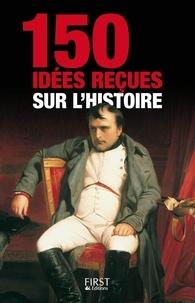 Historia - 150 idées reçues sur l'histoire.