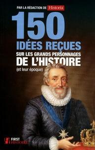 Historia - 150 idées reçues sur les grands personnages de l'histoire (et leur époque).
