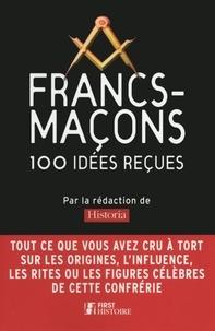 Historia - Francs-maçons - 100 idées reçues.