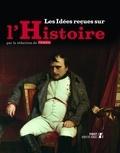 Historia - Les idées reçues sur l'Histoire.