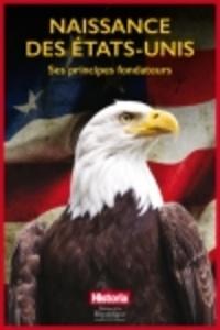 Historia - Naissance des Etats-Unis - Ses principes fondateurs.