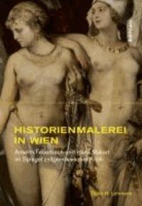 Historienmalerei in Wien - Anselm Feuerbach und Hans Makart im Spiegel zeitgenössischer Kritik.