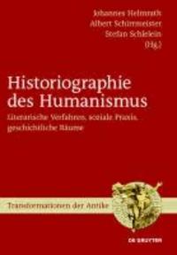 Historiographie des Humanismus - Literarische Verfahren, soziale Praxis, geschichtliche Räume.