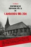 Historische Kriminalfälle im Landkreis Uelzen.