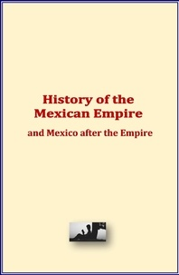 History and Civilization Collection - History of the Mexican Empire and Mexico after the Empire.