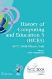 History of Computing and Education 3 (HCE3) - IFIP 20th World Computer Congress, Proceedings of the Third IFIP Conference on the History of Computing and Education WG 9.7/TC9 History of Computing, September 7-10, 2008, Milano, Italy.