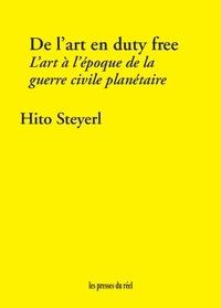 Hito Steyerl - De l'art en duty free - L'art à l'époque de la guerre civile planétaire.