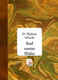 Hjalmar Schacht - Seul contre Hitler.