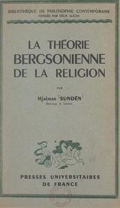 Hjalmar Sundén et Emile Bréhier - La théorie bergsonienne de la religion.
