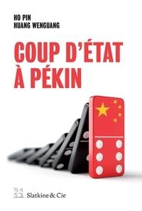 Ho Pin et Huang WenGuang - Coup d'Etat à Pékin - Sexe, meurtre et corruption en Chine.