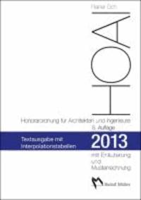 HOAI 2013 - Honorarordnung für Architekten und Ingenieure - Textausgabe mit Erläuterung der Neuerungen, Musterrechnung und Interpolationstabellen.